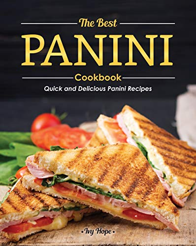 The Best Panini Cookbook: Quick and Delicious Panini Recipes (English Edition)