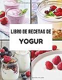 Libro de recetas de yogur: 50 recetas de yogures o bebidas fermentadas para que las llenes tú. Mis mejores recetas naturales y saludables para escribir