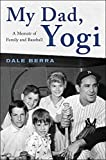 Image of My Dad, Yogi: A Memoir of Family and Baseball