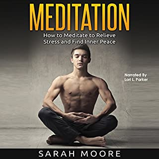 Meditation     How to Meditate to Relieve Stress and Find Inner Peace              By:                                                                                                                                 Sarah Moore                               Narrated by:                                                                                                                                 Lori L. Parker                      Length: 37 mins     Not rated yet     Overall 0.0