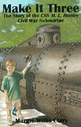 Make It Three: The Story of the Css H.L. Hunley Civil War Submarine by Margie Willis Clary (2001-05-01)