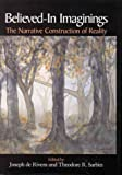 Believed-In Imaginings: The Narrative Construction of Reality - Joseph De Rivera