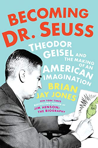 Image of Becoming Dr. Seuss: Theodor Geisel and the Making of an American Imagination