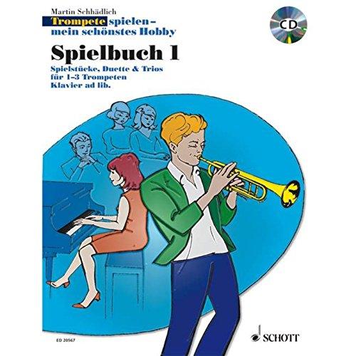 Trompete spielen - mein schönstes Hobby: Die moderne Schule für Jugendliche und Erwachsene. Spielbuch 1. 1-3 Trompeten, Klavier ad libitum. Spielbuch mit CD.