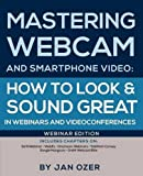 Mastering Webcam and Smartphone Video: How to Look...