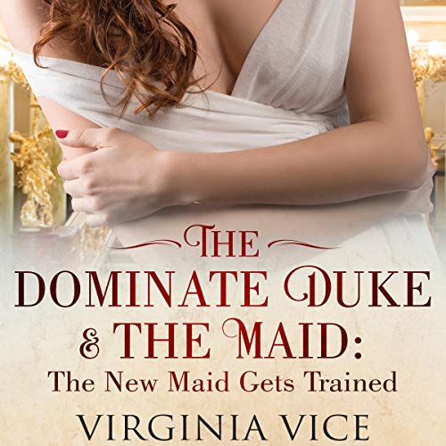The Dominate Duke & the Maid: The New Maid Gets Trained  By  cover art