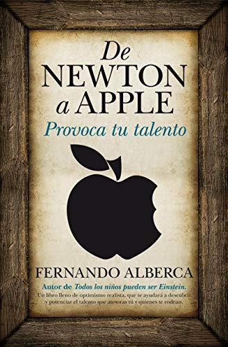 De Newton a Apple / From Newton to Apple: Provoca tu talento / Raises Your Talent