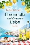 Limoncello und die wahre Liebe (Liebe am Gardasee 2)
