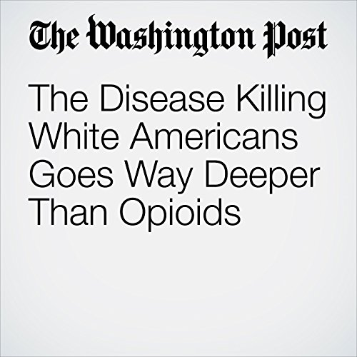 The Disease Killing White Americans Goes Way Deeper Than Opioids copertina