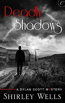 Deadly Shadows (A Dylan Scott Mystery Book 6) by [Shirley Wells]