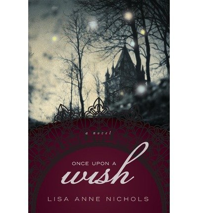 Once Upon a Wish Nichols, Lisa Anne ( Author ) Jan-24-2012 Paperback