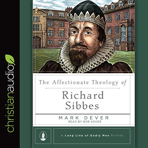 The Affectionate Theology of Richard Sibbes Audiobook By Mark Dever cover art