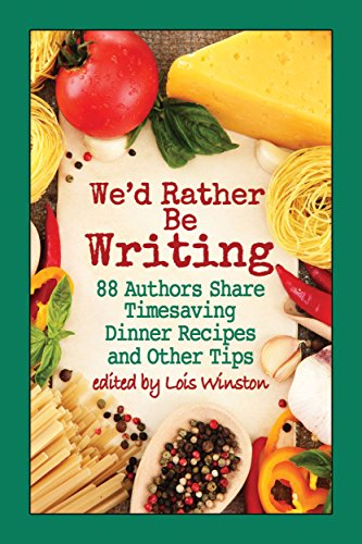 We'd Rather Be Writing: 88 Authors Share Timesaving Dinner Recipes and Other Tips (English Edition)