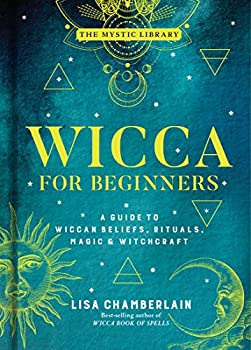 Wicca for Beginners  A Guide to Wiccan Beliefs Rituals Magic & Witchcraft  Volume 2   The Mystic Library