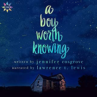 A Boy Worth Knowing                   Written by:                                                                                                                                 Jennifer Cosgrove                               Narrated by:                                                                                                                                 Lawrence T. Lewis                      Length: 6 hrs and 56 mins     5 ratings     Overall 4.6