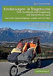 Kinderwagen-und Tragetouren Tirol: Innsbruck und Umgebung mit Werdenfelser Land Karwendel, Wettersteingebirge, Stubaier und Tuxer Alpen: 47 lohnende ... und Kleinkindalter (Kinderwagen-Wanderungen)