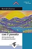 Fare pace con il passato: Un'introduzione alle Costellazioni Familiari (Italian Edition)