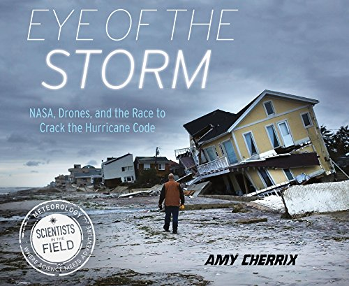 Eye of the Storm: NASA, Drones, and the Race to Crack the Hurricane Code (Scientists in the Field Series) (English Edition)