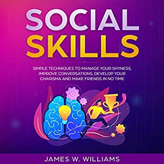 Social Skills: Simple Techniques to Manage Your Shyness, Improve Conversations, Develop Your Charisma and Make Friends in No Time                   By:                                                                                                                                 James W. Williams                               Narrated by:                                                                                                                                 Seth Thompson                      Length: 38 mins     4 ratings     Overall 4.0