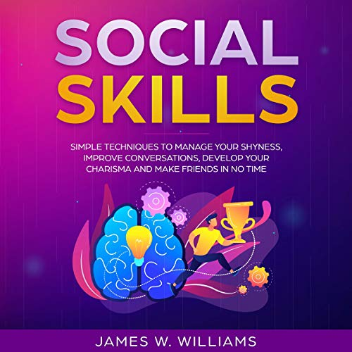 Social Skills: Simple Techniques to Manage Your Shyness, Improve Conversations, Develop Your Charisma and Make Friends in No Time audiobook cover art