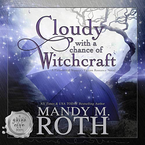Cloudy With a Chance of Witchcraft (A Paranormal Women's Fiction Romance Novel) Audiobook By Mandy M. Roth cover art