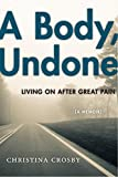 A Body, Undone: Living On After Great Pain (Sexual Cultures Book 8)