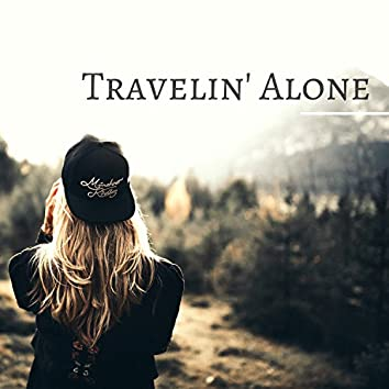 Travelin' Alone - 2018 Peaceful Travel Music for Driving, Calming Road Trip Songs