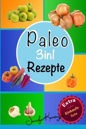 Paleo Rezepte Kochbuch 3in1: Über 100 Rezepte zum Frühstück, Mittag, Abend und mehr aus der Paleo Diät | Gerichte auf deutsch inklusive Zutaten (Paleo Diät Plan 2015, Band 4)