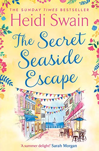 The Secret Seaside Escape: Escape to the seaside with the most heart-warming, feel-good romance of 2020, from the Sunday Times bestseller!