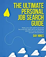 The Ultimate Personal Job Search Guide: Securing the right job is an essential element in your journey to success and purpose