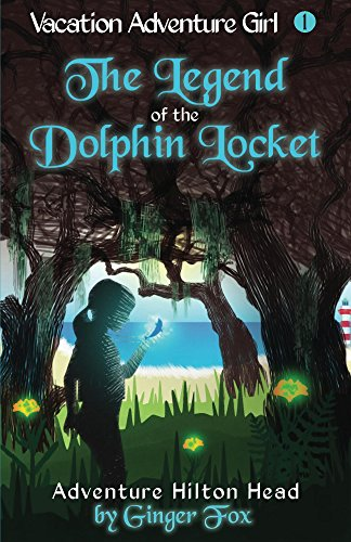 Book: Adventure Hilton Head - The Legend of the Dolphin Locket (Vacation Adventure Girl Book 1) by Ginger Fox