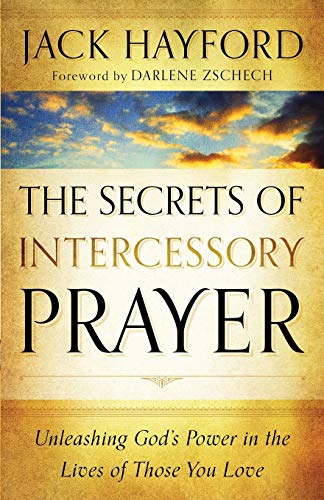 Secrets of Intercessory Prayer: Unleashing God'S Power In The Lives Of Those You Love