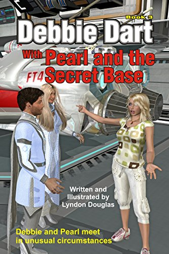 Debbie Dart with Pearl and the Secret Base: Debbie and Pearl meet in unusual circumstances (Debbie Dart's Adventures Book 3) (English Edition)