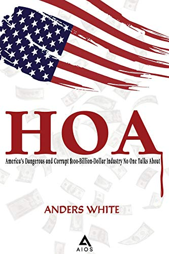 HOA: America\'s Dangerous And Corrupt $100-Billion-Dollar Industry No One Talks About (English Edition)
