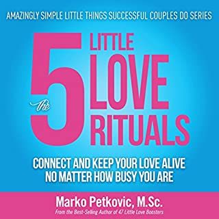 The 5 Little Love Rituals: Connect and Keep Your Love Alive No Matter How Busy You Are     Amazingly Simple Little Things Successful Couples Do Series, Book 2              By:                                                                                                                                 Marko Petkovic                               Narrated by:                                                                                                                                 Marko Petkovic                      Length: 2 hrs and 16 mins     16 ratings     Overall 4.6