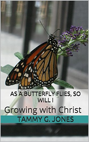 As A Butterfly Flies, so Will I: Growing with Christ (English Edition)