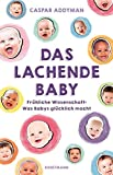 Das lachende Baby: Fröhliche Wissenschaft: Was Babys glücklich macht