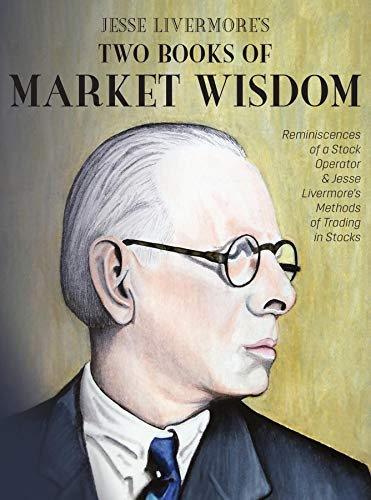 Jesse Livermore's Two Books of Market Wisdom: Reminiscences of a Stock Operator & Jesse Livermore's Methods of Trading in Stocks (English Edition)