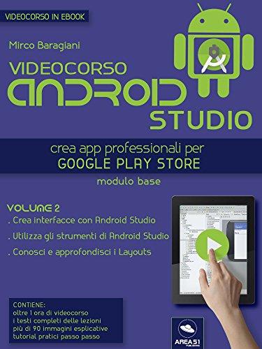 Videocorso Android Studio. Volume 2: Crea app professionali per Google Play Store