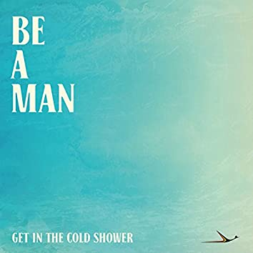 Be A Man (Get In The Cold Shower)