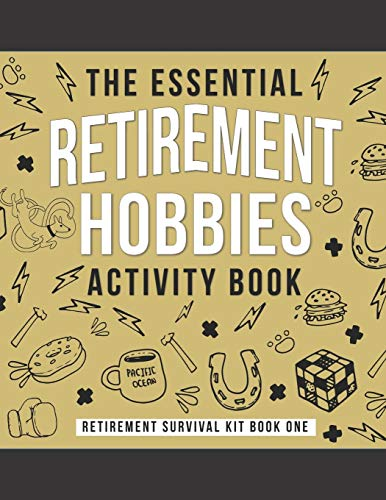 The Essential Retirement Hobbies Activity Book: A Fun Retirement Gift for Coworker and Colleague (Retirement Survival Kit)