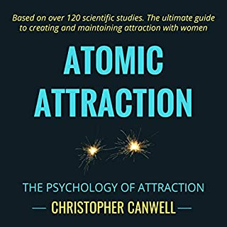 Atomic Attraction: The Psychology of Attraction                   Written by:                                                                                                                                 Christopher Canwell                               Narrated by:                                                                                                                                 Christopher Canwell,                                                                                        Jackson Parker                      Length: 7 hrs and 7 mins     6 ratings     Overall 5.0