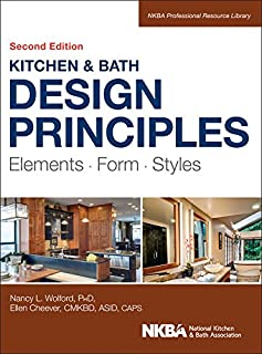 Kitchen and Bath Design Principles: Elements, Form, Styles (NKBA Professional Resource Library)
