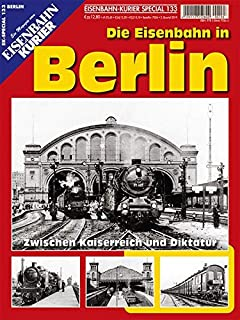 Die Eisenbahn in Berlin: Zwischen Kaiserreich und Diktatur (