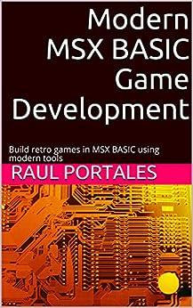 Modern MSX BASIC Game Development: Build retro games in MSX BASIC using modern tools (English Edition) PDF EPUB Gratis descargar completo