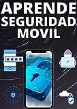 APRENDE SEGURIDAD MOVIL EN ESPAÑOL : : PROTEGE TUS DATOS DESDE LA RED AL MOVIL