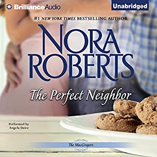 The Perfect Neighbor     The MacGregors, Book 11              By:                                                                                                                                 Nora Roberts                               Narrated by:                                                                                                                                 Angela Dawe                      Length: 5 hrs and 18 mins     377 ratings     Overall 4.6