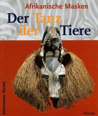 Abenteuer Kunst: Der Tanz der Tiere. Afrikanische Masken
