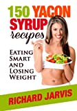 150 Yacon Recipes You Can Make at Home: A High Fiber Diet Plan (English Edition)