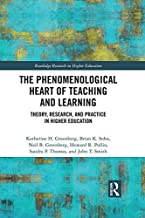 The Phenomenological Heart of Teaching and Learning: Theory, Research, and Practice in Higher Education (Routledge Researc...